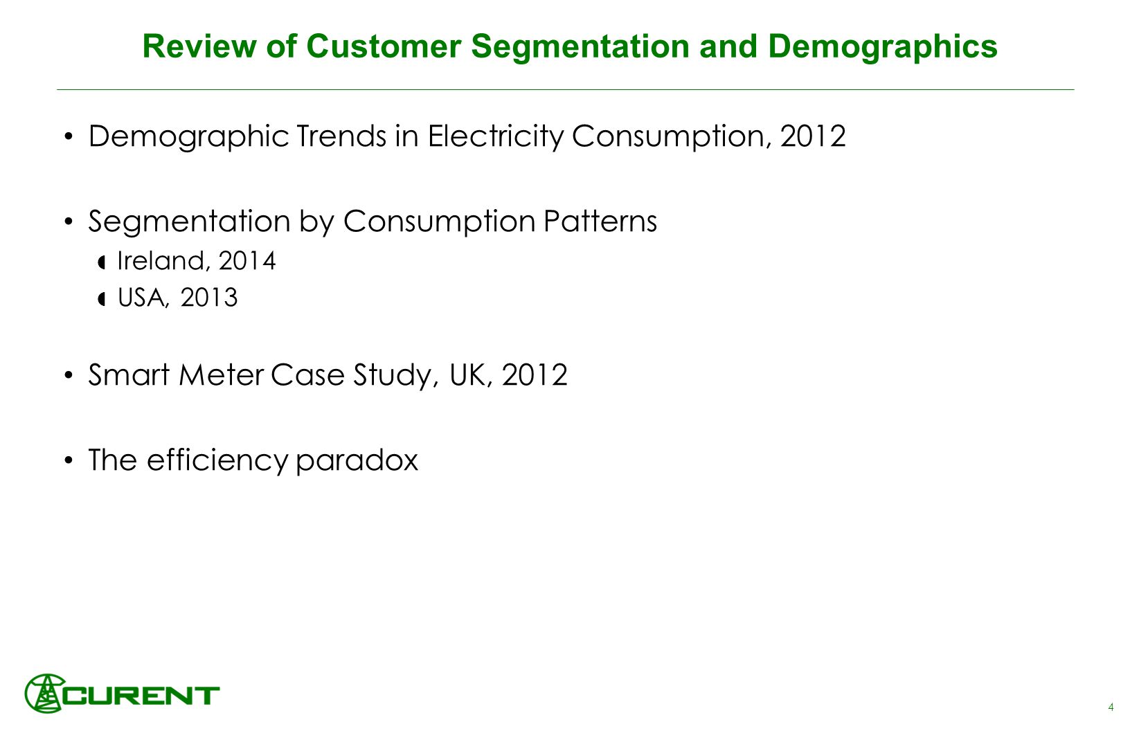 Review of Customer Segmentation and Demographics 4 Demographic Trends in Electricity Consumption, 2012 Segmentation by Consumption Patterns  Ireland, 2014  USA, 2013 Smart Meter Case Study, UK, 2012 The efficiency paradox