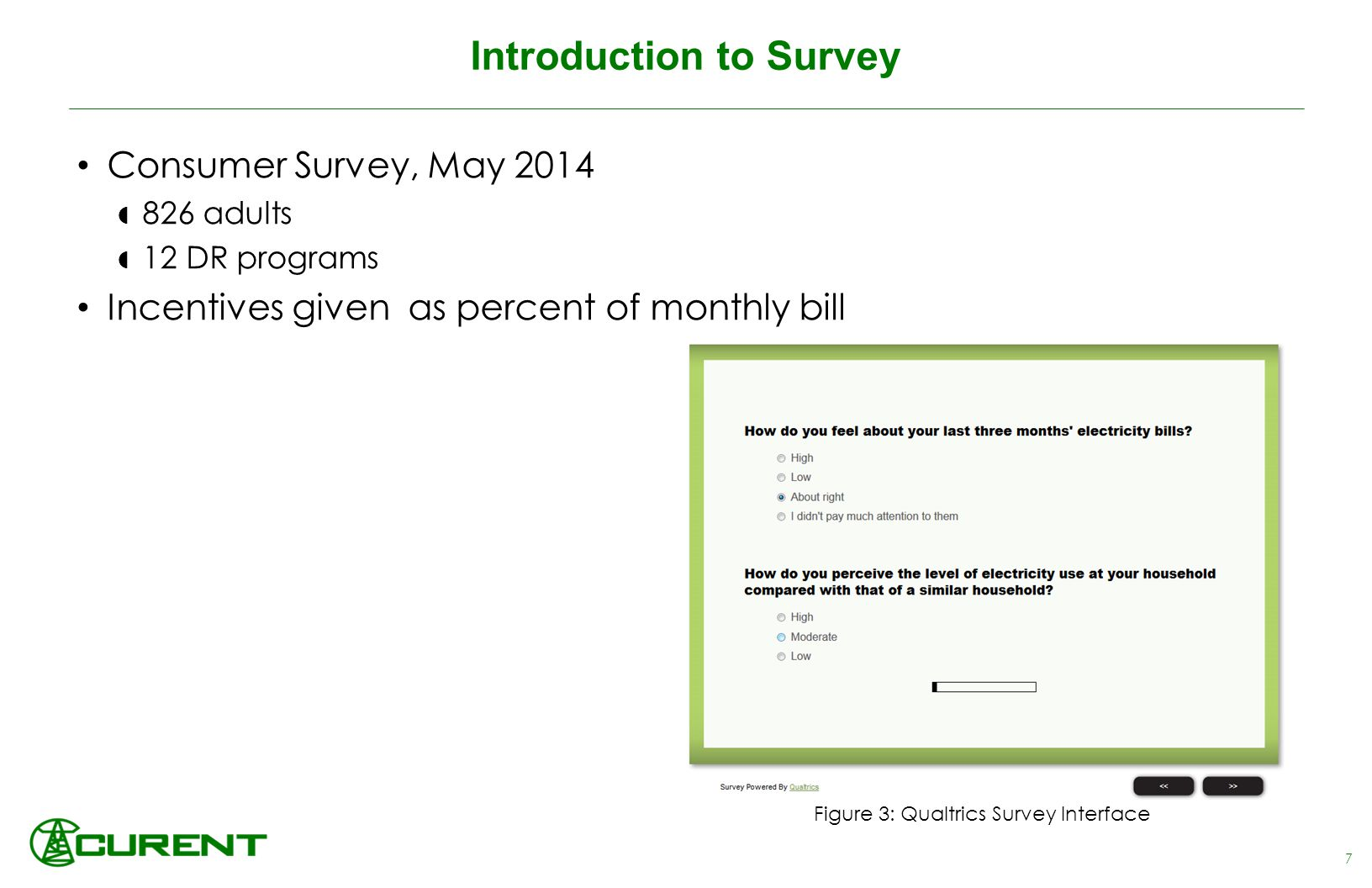 Introduction to Survey Consumer Survey, May 2014  826 adults  12 DR programs Incentives given as percent of monthly bill 7 Figure 3: Qualtrics Survey Interface