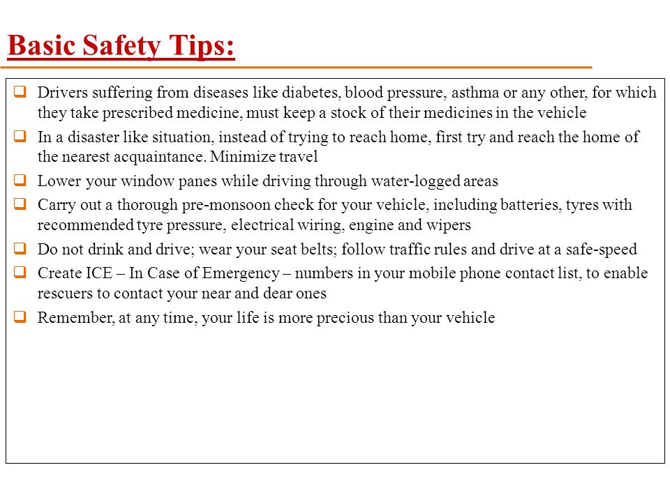 Basic Safety Tips:  Drivers suffering from diseases like diabetes, blood pressure, asthma or any other, for which they take prescribed medicine, must
