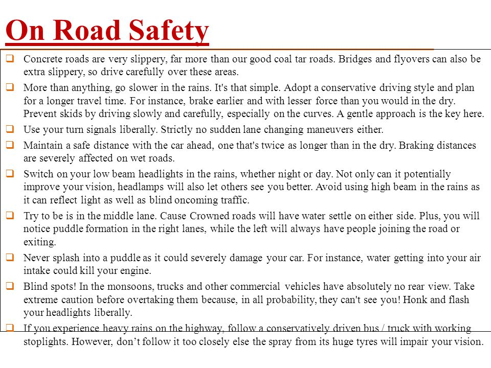 On Road Safety  Concrete roads are very slippery, far more than our good coal tar roads. Bridges and flyovers can also be extra slippery, so drive ca