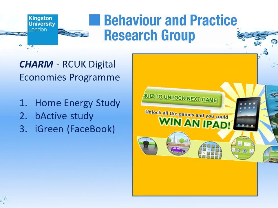 CHARM - RCUK Digital Economies Programme 1.Home Energy Study 2.bActive study 3.iGreen (FaceBook)