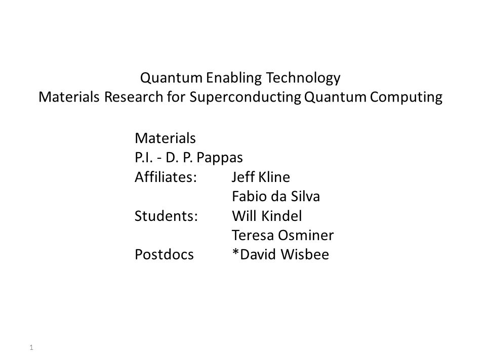 1 Quantum Enabling Technology Materials Research for Superconducting Quantum Computing Materials P.I.