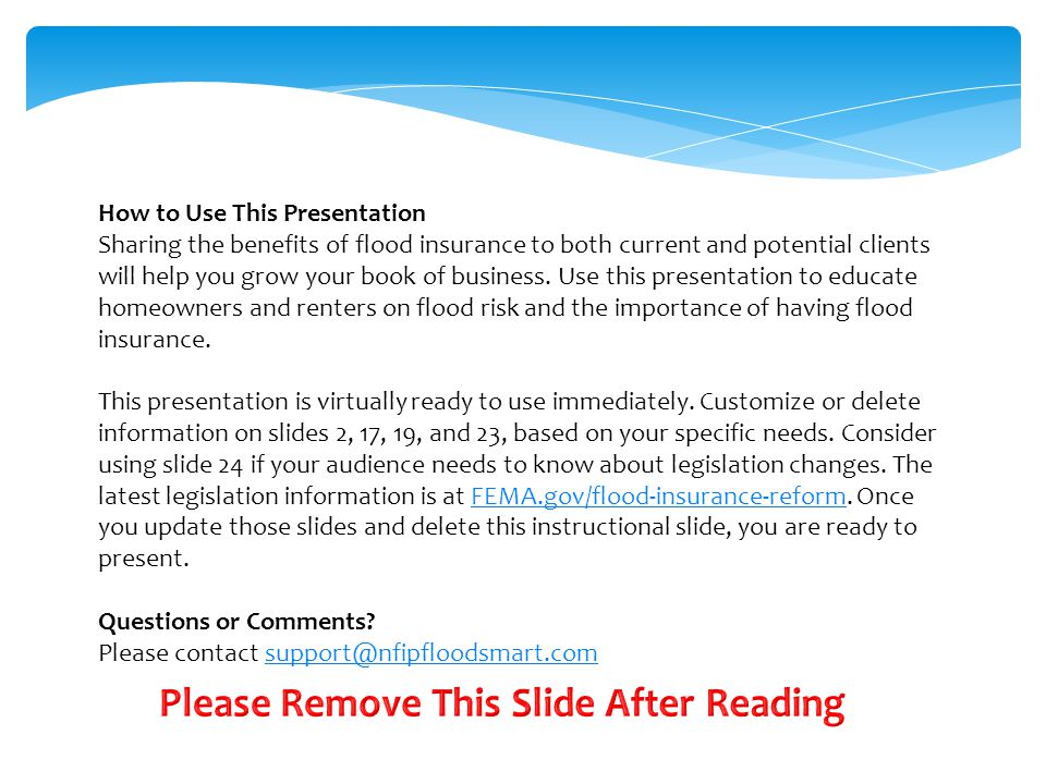 How to Use This Presentation Sharing the benefits of flood insurance to both current and potential clients will help you grow your book of business.