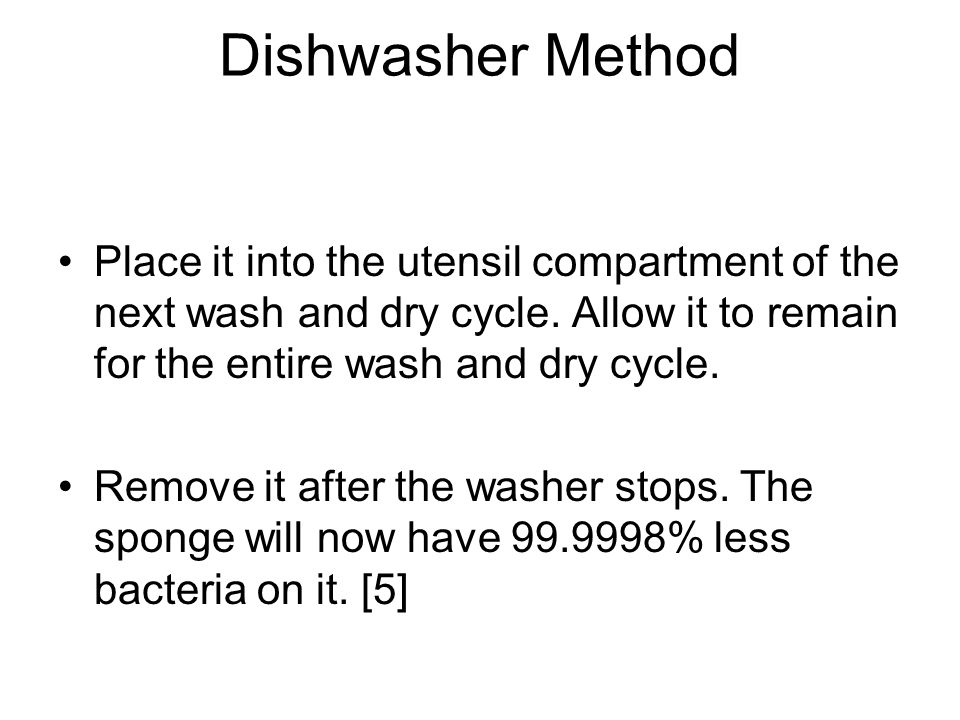 Dishwasher Method Place it into the utensil compartment of the next wash and dry cycle.