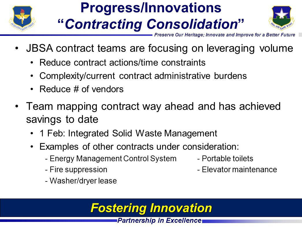 Preserve Our Heritage; Innovate and Improve for a Better Future Partnership in Excellence JBSA contract teams are focusing on leveraging volume Reduce