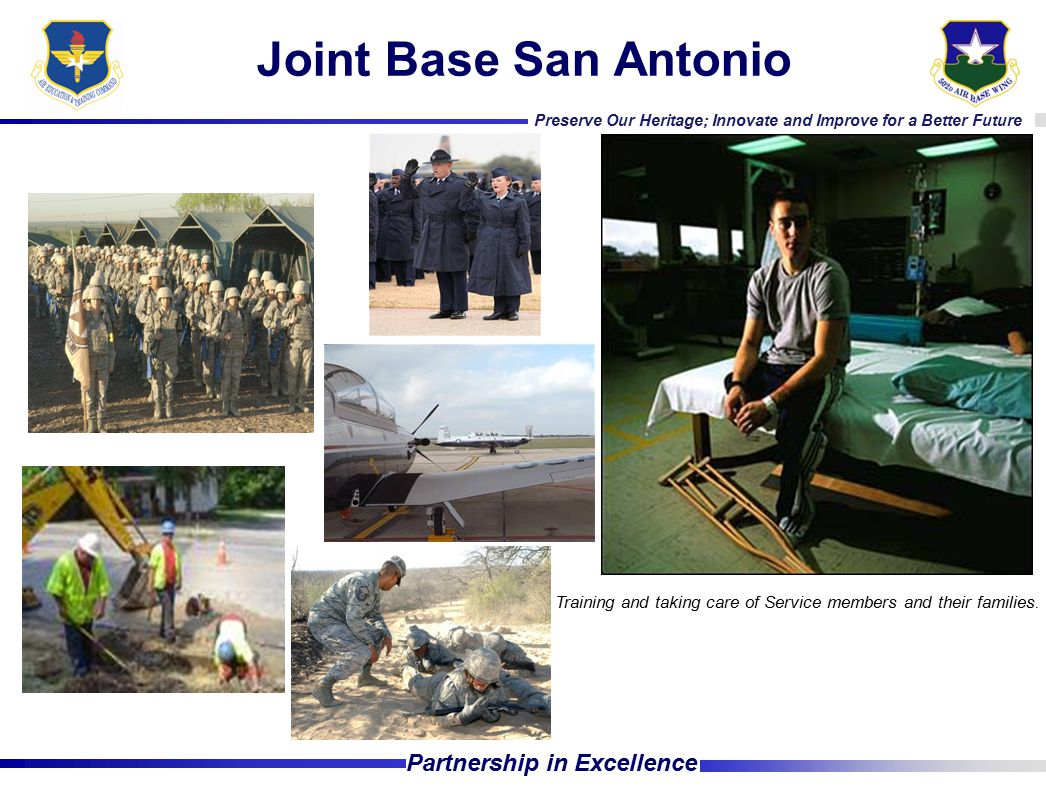 Preserve Our Heritage; Innovate and Improve for a Better Future Partnership in Excellence 21 Joint Base San Antonio Training and taking care of Servic