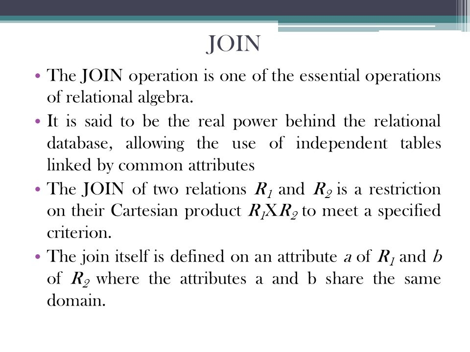 JOIN The JOIN operation is one of the essential operations of relational algebra.