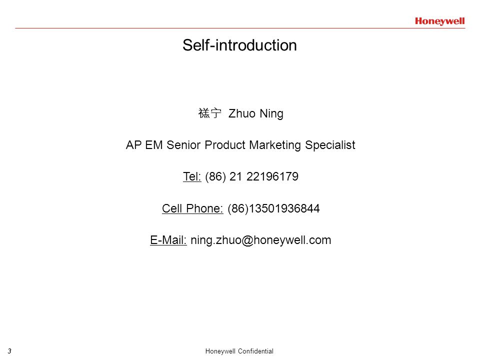 3Honeywell Confidential 禚宁 Zhuo Ning AP EM Senior Product Marketing Specialist Tel: (86) 21 22196179 Cell Phone: (86)13501936844 E-Mail: ning.zhuo@hon