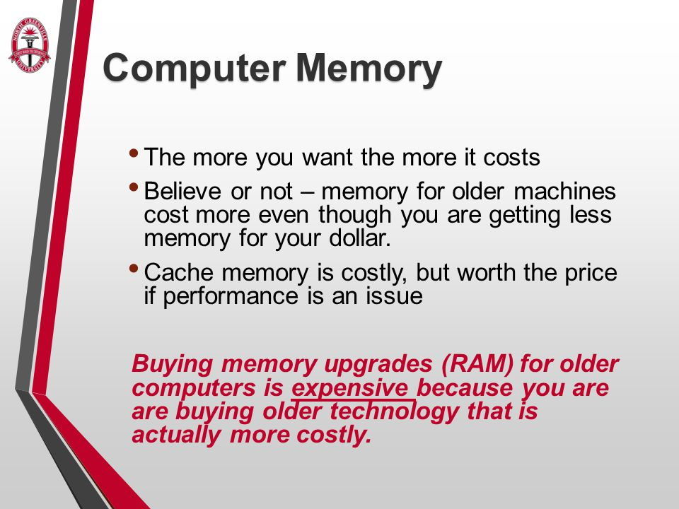 Computer Memory The more you want the more it costs Believe or not – memory for older machines cost more even though you are getting less memory for your dollar.
