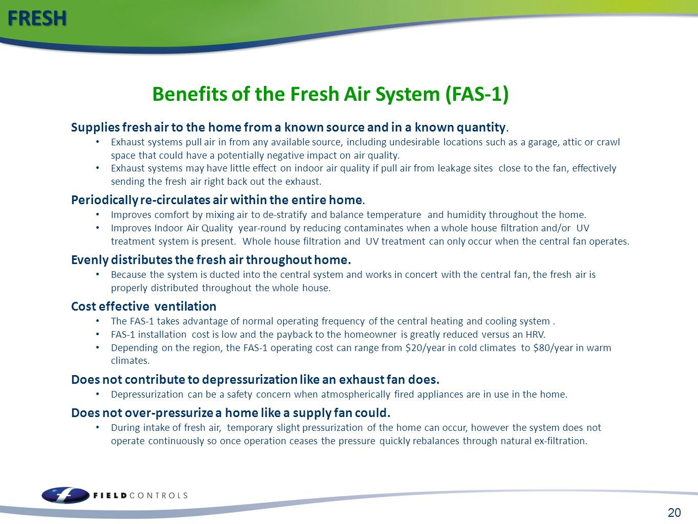 20 Supplies fresh air to the home from a known source and in a known quantity. Exhaust systems pull air in from any available source, including undesi