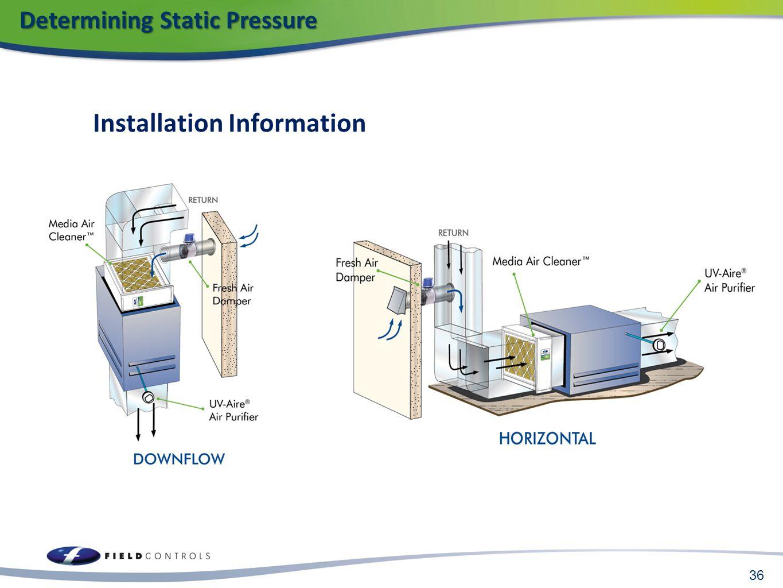 Installation Information 36 Determining Static Pressure Determining Static Pressure