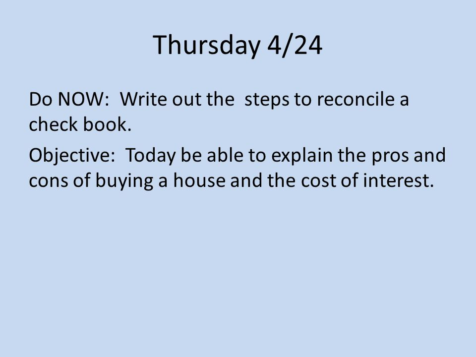 Thursday 4/24 Do NOW: Write out the steps to reconcile a check book.
