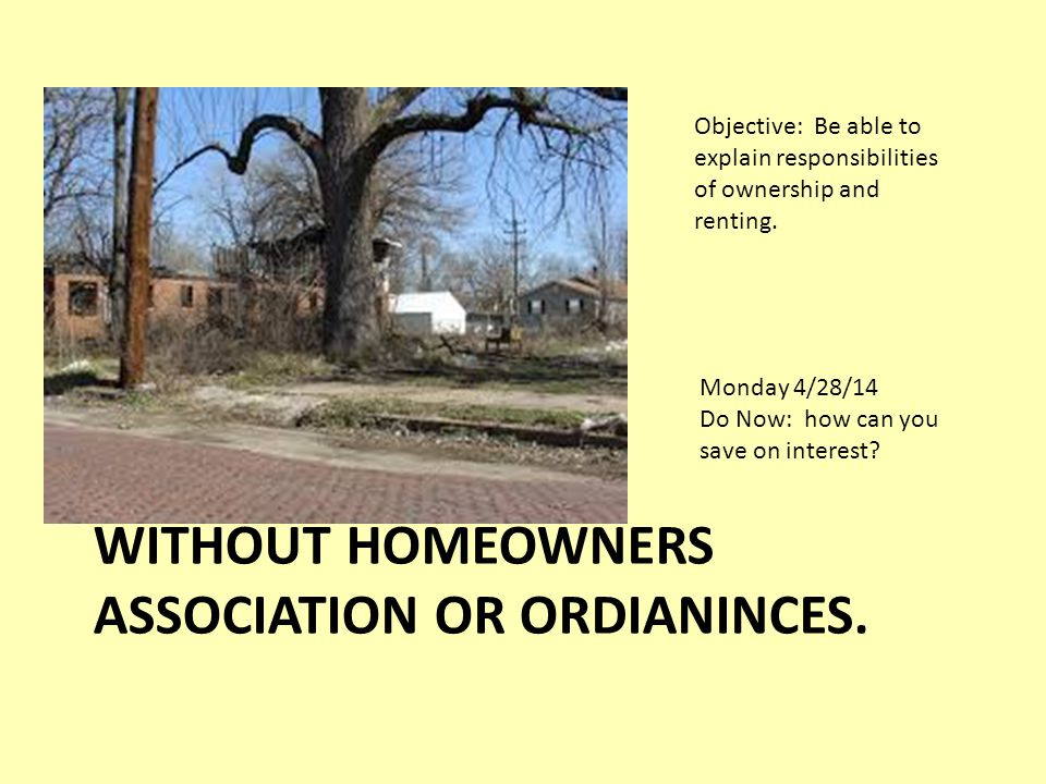 WITHOUT HOMEOWNERS ASSOCIATION OR ORDIANINCES. Monday 4/28/14 Do Now: how can you save on interest.
