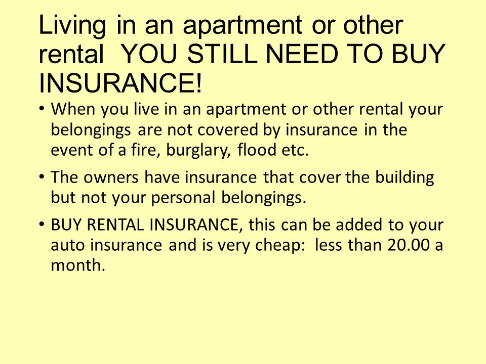 Living in an apartment or other rental YOU STILL NEED TO BUY INSURANCE.