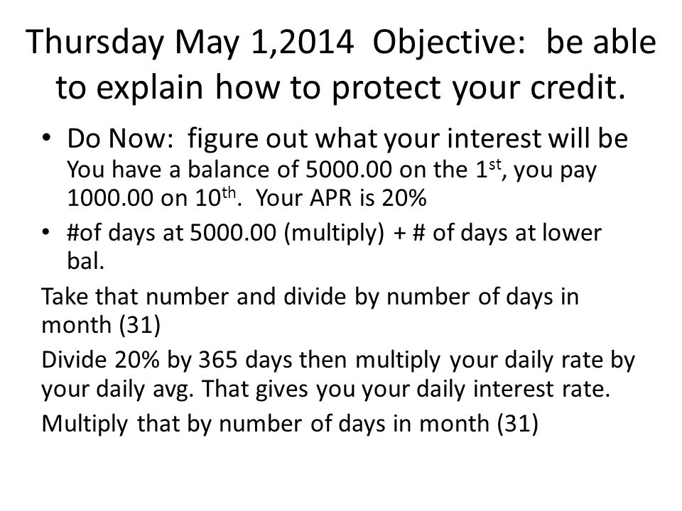 Thursday May 1,2014 Objective: be able to explain how to protect your credit.