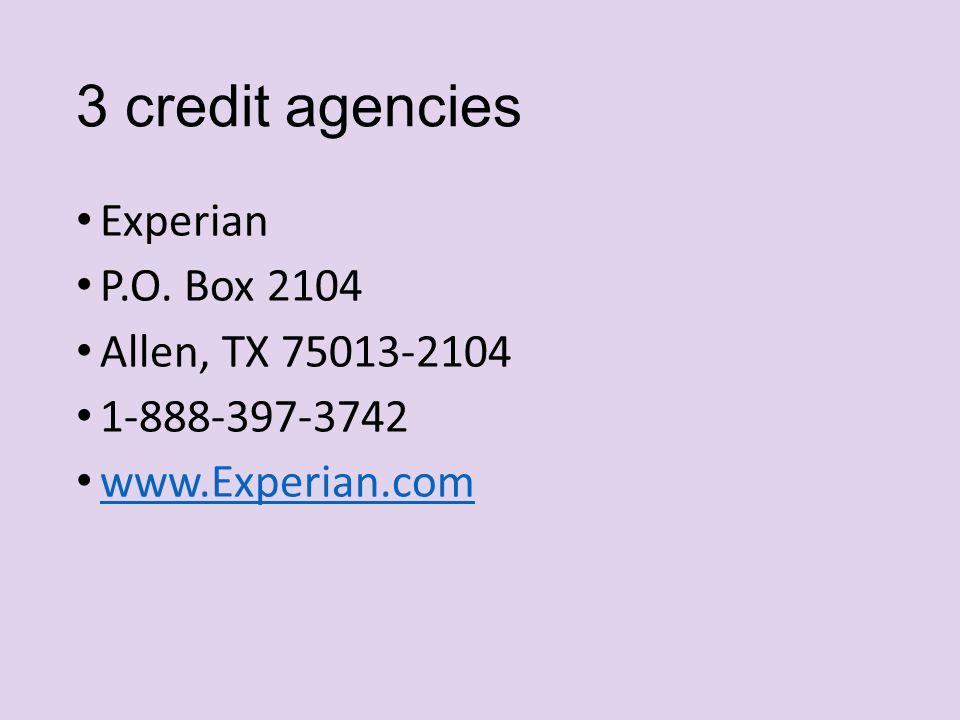 3 credit agencies Experian P.O. Box 2104 Allen, TX 75013-2104 1-888-397-3742 www.Experian.com