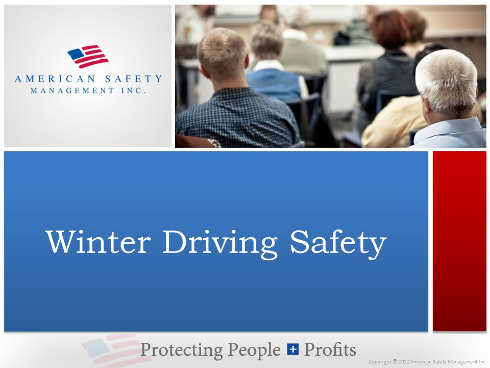 Copyright © 2012 American Safety Management Inc. Winter Driving Safety