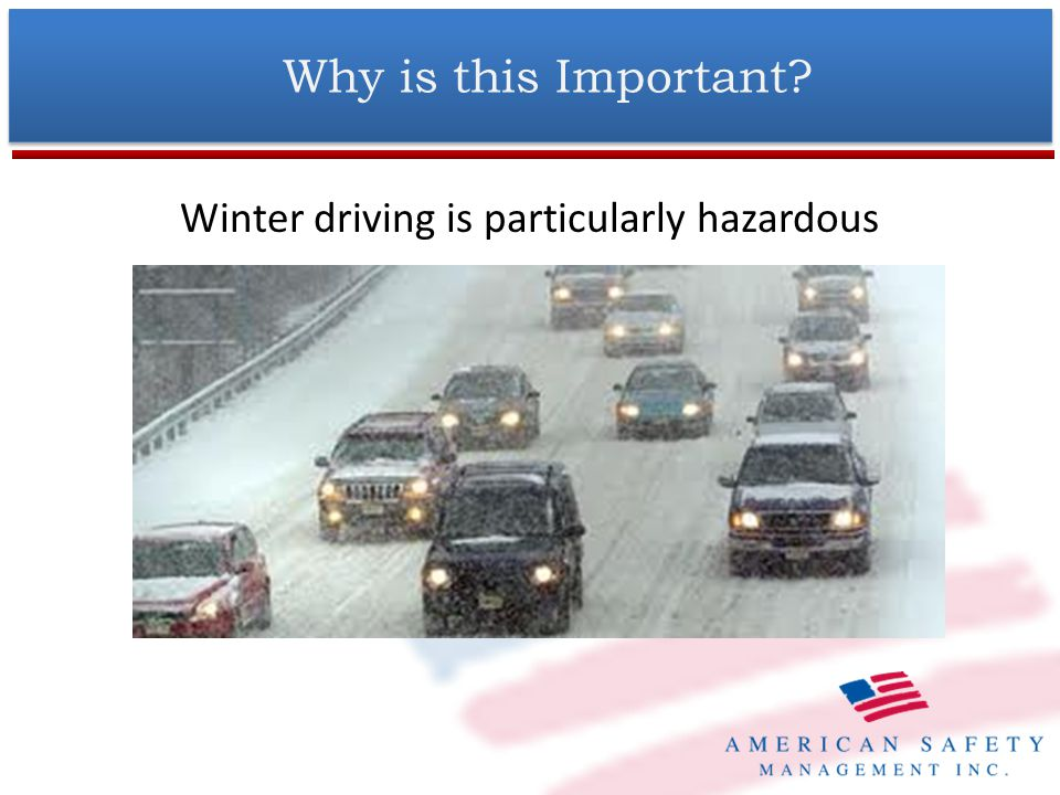 Employees need to understand the specific hazards of snow and icy conditions on roads so they can adjust their driving accordingly Why is this Important?