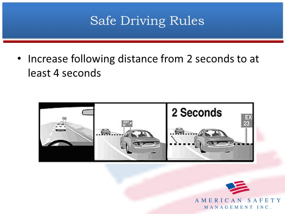 Increase following distance from 2 seconds to at least 4 seconds Safe Driving Rules