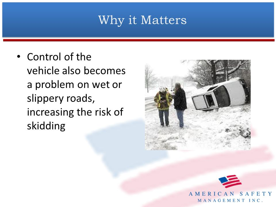 Control of the vehicle also becomes a problem on wet or slippery roads, increasing the risk of skidding Why it Matters