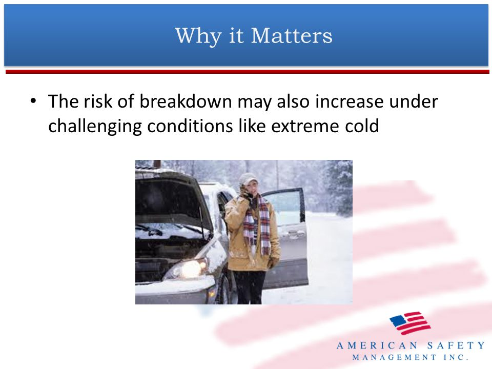 The risk of breakdown may also increase under challenging conditions like extreme cold Why it Matters