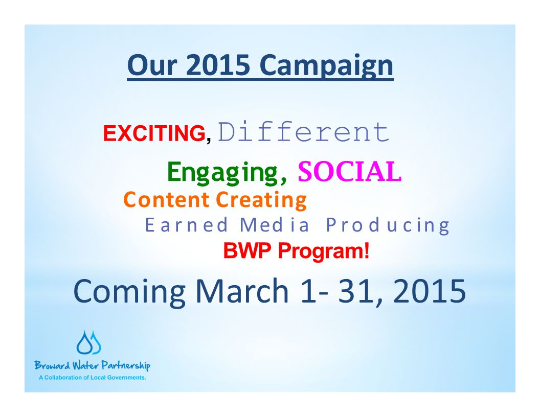 Engaging, SOCIAL Content Creating Earned MediaProducing BWP Program! EXCITING, Different Coming March 1- 31, 2015 Our 2015 Campaign