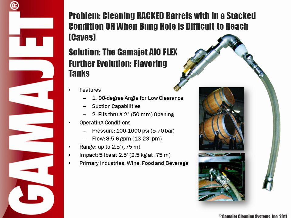 Problem: Cleaning RACKED Barrels with in a Stacked Condition OR When Bung Hole is Difficult to Reach (Caves) Features – 1. 90-degree Angle for Low Cle