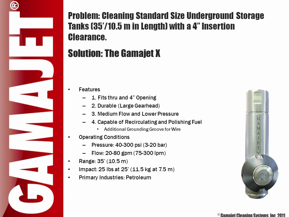 """Problem: Cleaning Standard Size Underground Storage Tanks (35'/10.5 m in Length) with a 4"""" Insertion Clearance. Features – 1. Fits thru and 4"""" Opening"""
