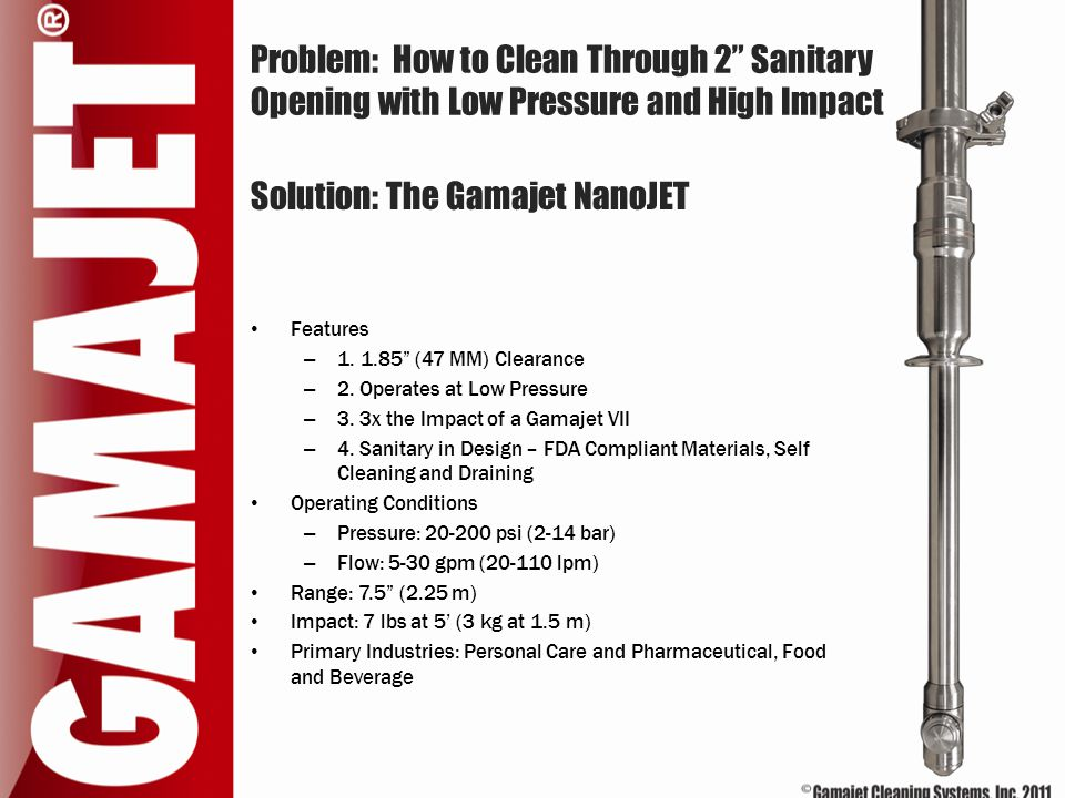 """Problem: How to Clean Through 2"""" Sanitary Opening with Low Pressure and High Impact Features – 1. 1.85"""" (47 MM) Clearance – 2. Operates at Low Pressur"""