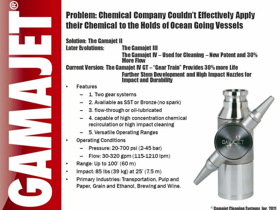 Problem: Chemical Company Couldn't Effectively Apply their Chemical to the Holds of Ocean Going Vessels Features – 1. Two gear systems – 2. Available