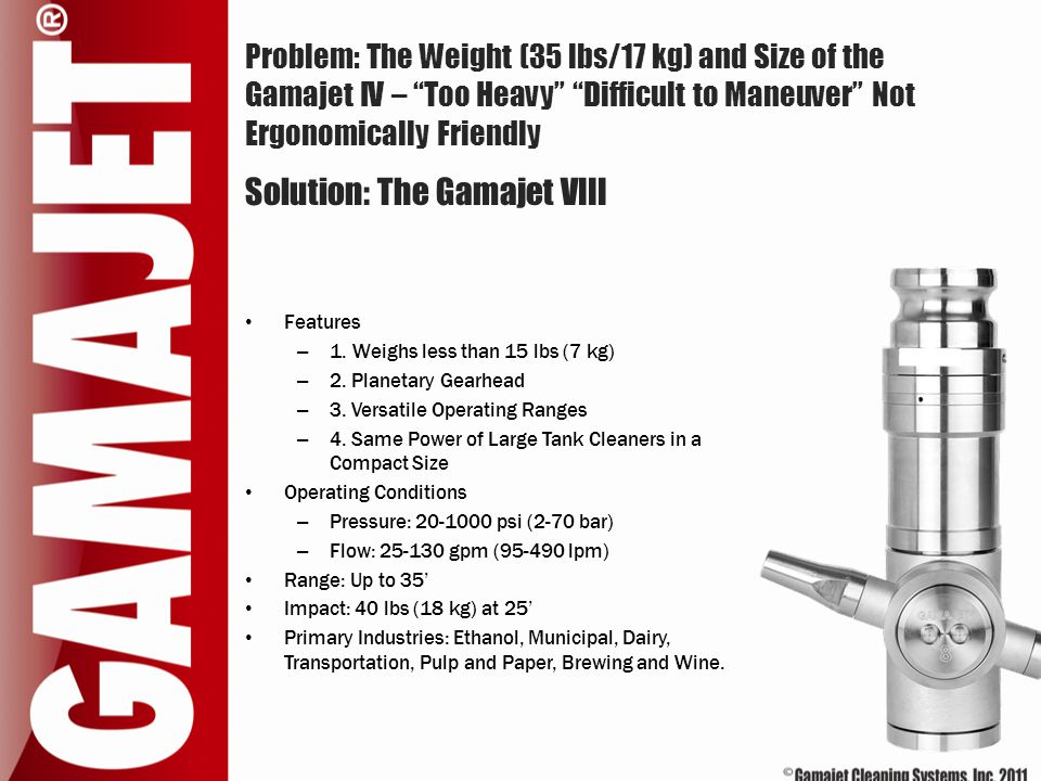 """Problem: The Weight (35 lbs/17 kg) and Size of the Gamajet IV – """"Too Heavy"""" """"Difficult to Maneuver"""" Not Ergonomically Friendly Features – 1. Weighs le"""
