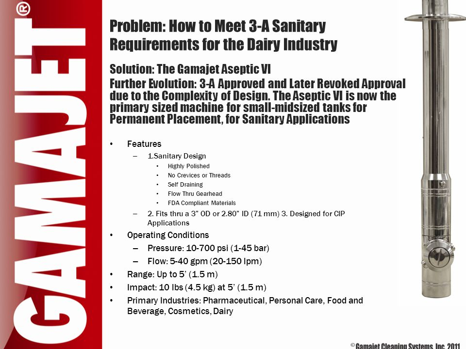 Problem: How to Meet 3-A Sanitary Requirements for the Dairy Industry Features – 1.Sanitary Design Highly Polished No Crevices or Threads Self Drainin