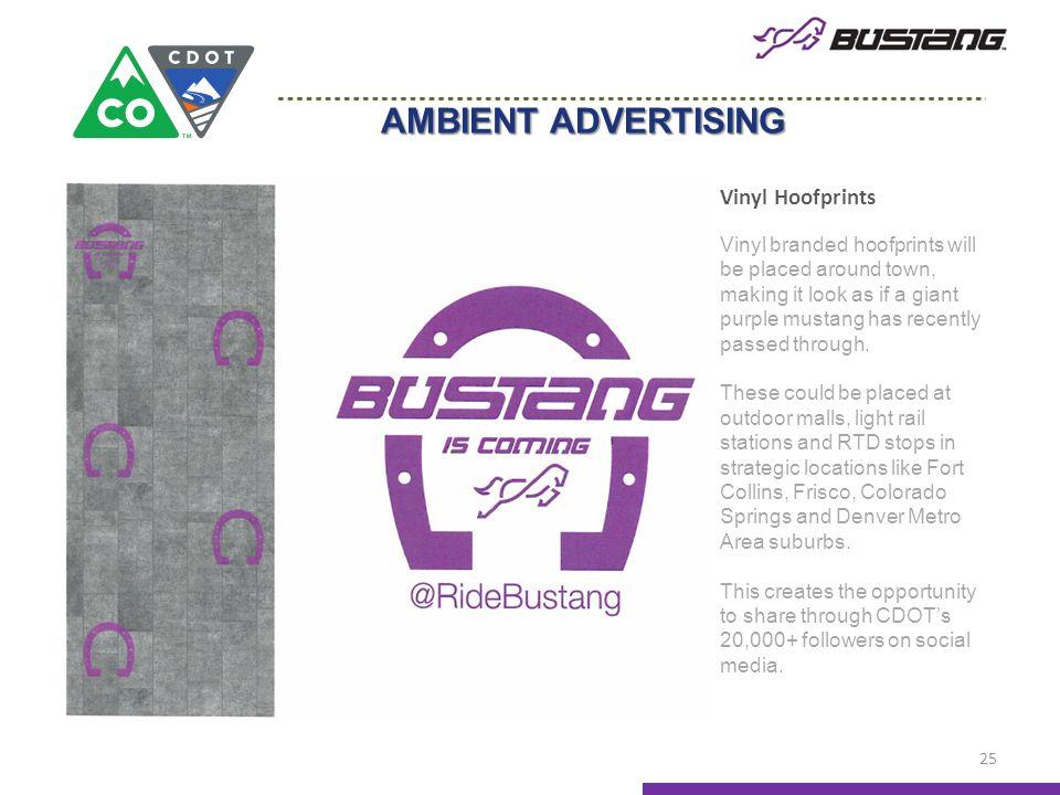 AMBIENT ADVERTISING 25 Vinyl Hoofprints Vinyl branded hoofprints will be placed around town, making it look as if a giant purple mustang has recently