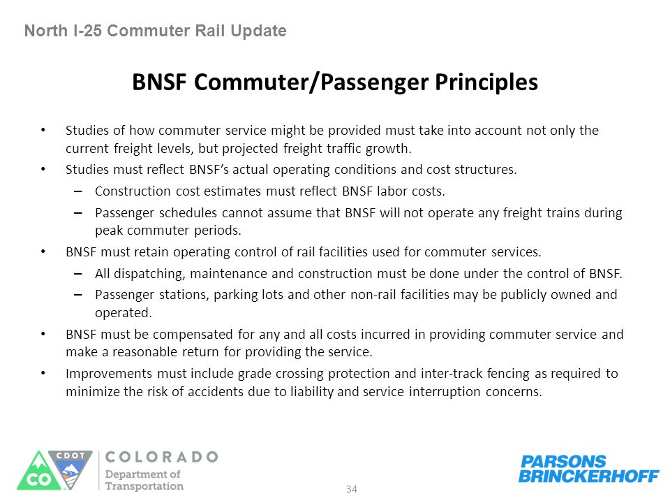 BNSF Commuter/Passenger Principles North I-25 Commuter Rail Update Studies of how commuter service might be provided must take into account not only the current freight levels, but projected freight traffic growth.