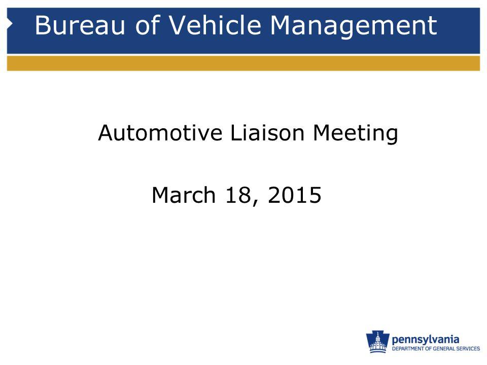 Bureau of Vehicle Management Automotive Liaison Meeting March 18, 2015
