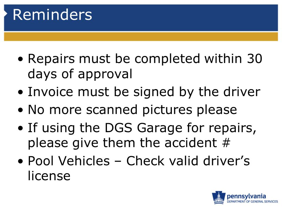 Reminders Repairs must be completed within 30 days of approval Invoice must be signed by the driver No more scanned pictures please If using the DGS G