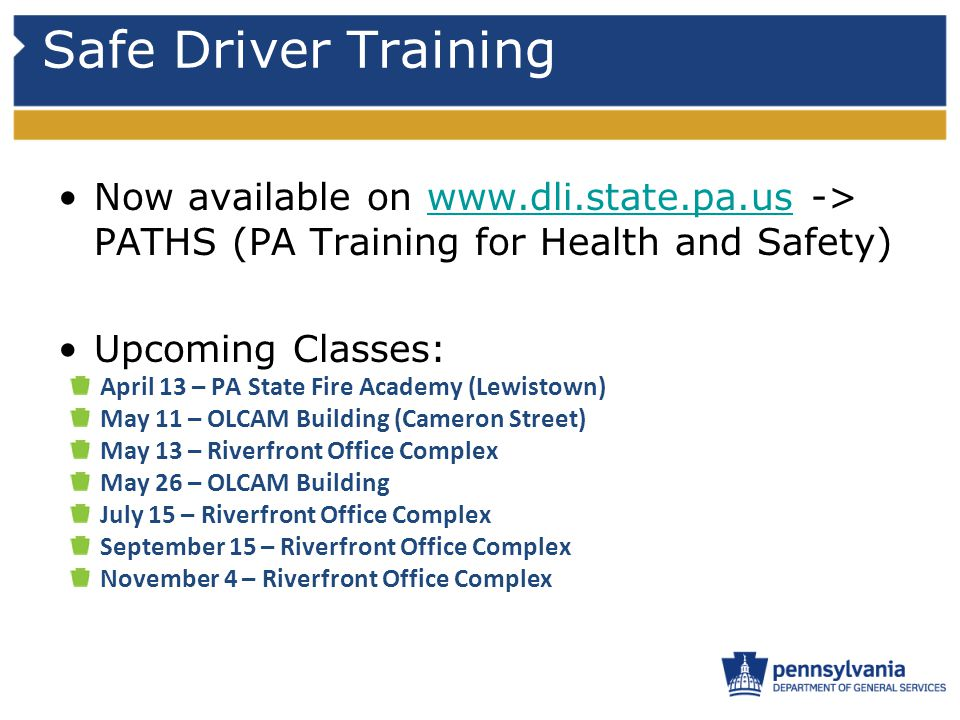 Safe Driver Training Now available on www.dli.state.pa.us -> PATHS (PA Training for Health and Safety)www.dli.state.pa.us Upcoming Classes: April 13 –