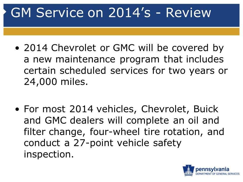 GM Service on 2014's - Review 2014 Chevrolet or GMC will be covered by a new maintenance program that includes certain scheduled services for two year