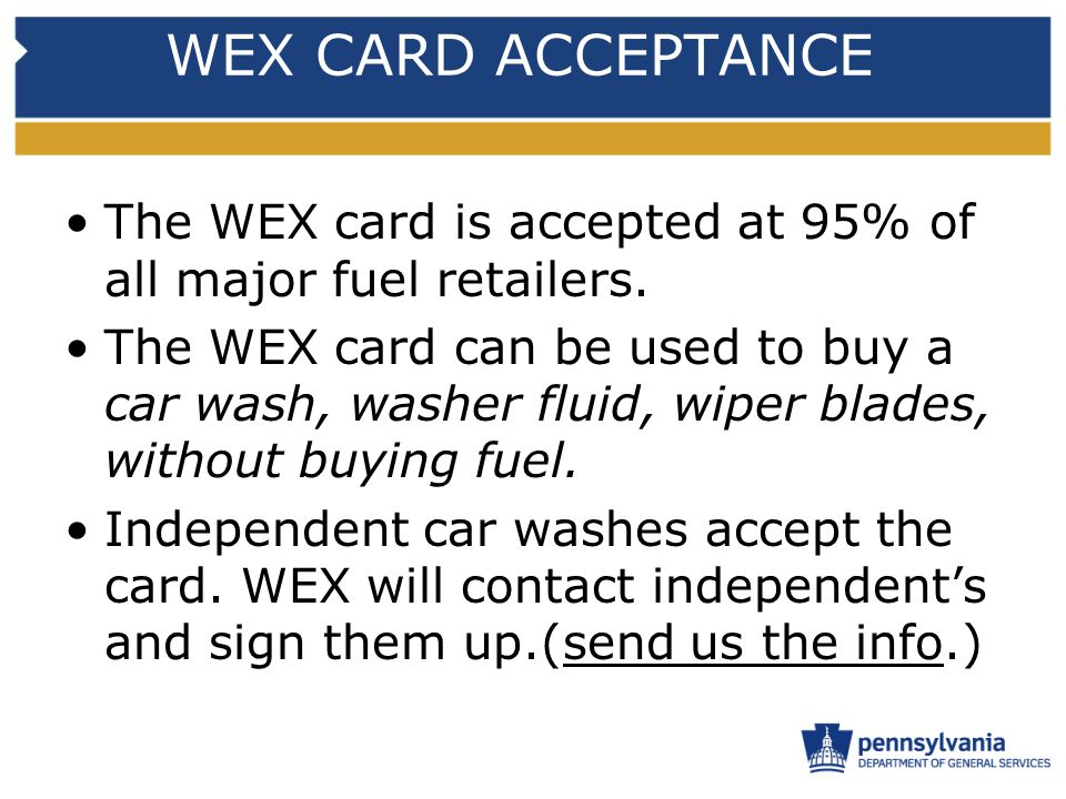 WEX CARD ACCEPTANCE The WEX card is accepted at 95% of all major fuel retailers. The WEX card can be used to buy a car wash, washer fluid, wiper blade