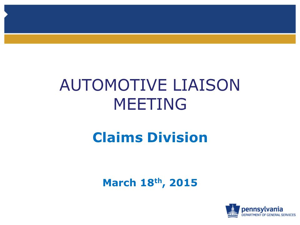 AUTOMOTIVE LIAISON MEETING Claims Division March 18 th, 2015