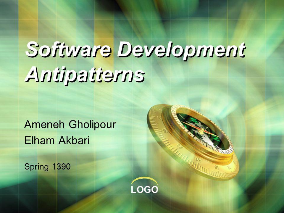LOGO Software Development Antipatterns Ameneh Gholipour Elham Akbari Spring 1390