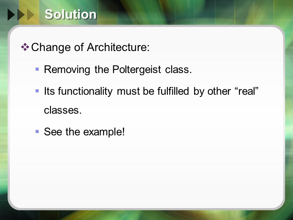 Solution  Change of Architecture:  Removing the Poltergeist class.