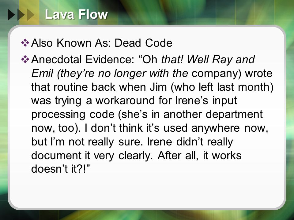 Lava Flow  Also Known As: Dead Code  Anecdotal Evidence: Oh that.