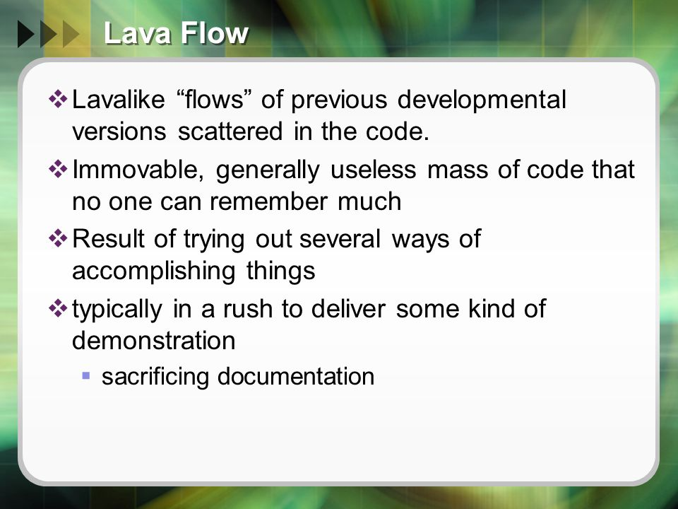 Lava Flow  Lavalike flows of previous developmental versions scattered in the code.