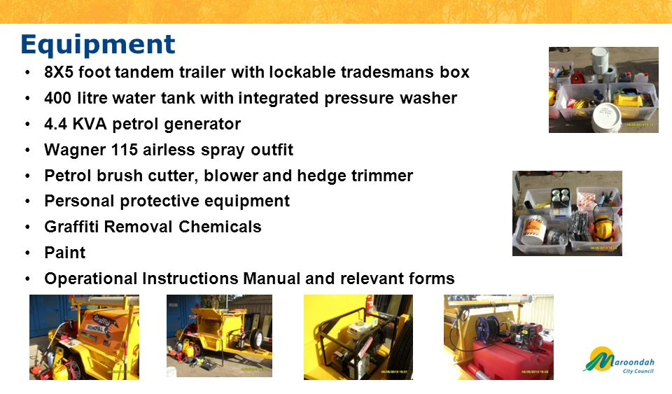 Equipment 8X5 foot tandem trailer with lockable tradesmans box 400 litre water tank with integrated pressure washer 4.4 KVA petrol generator Wagner 115 airless spray outfit Petrol brush cutter, blower and hedge trimmer Personal protective equipment Graffiti Removal Chemicals Paint Operational Instructions Manual and relevant forms