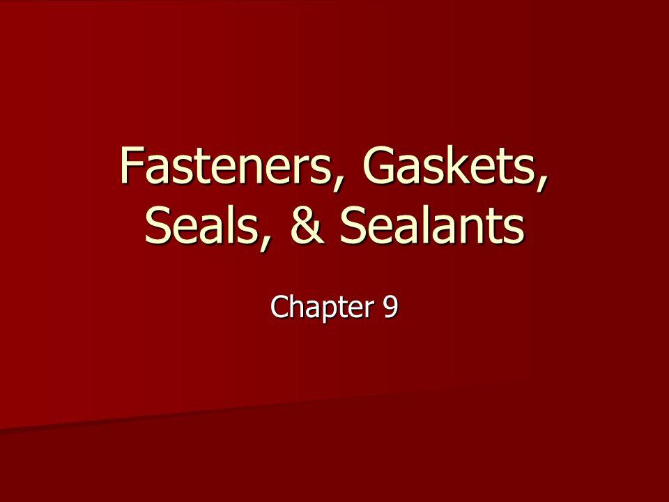 Fasteners, Gaskets, Seals, & Sealants Chapter 9