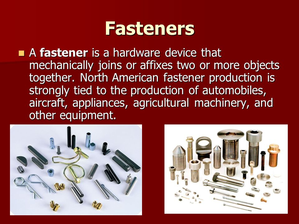 Fasteners Bolts - A (usually) metal fastener consisting of a cylindrical body, partially or completely threaded, and a larger head; it is inserted into an unthreaded hole (unlike a screw) up to the head, and a nut is threaded on the other end The size of bolts, etc.