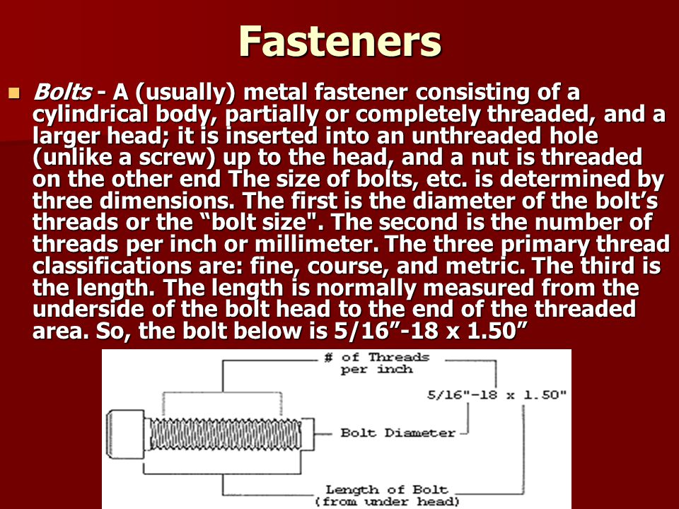 Fasteners Bolts – Reverse Threads, or a reverse threaded bolt, are used from time to time when a normally threaded bolt or nut might work itself loose.