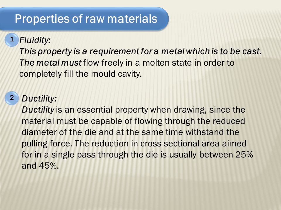 Properties of raw materials Fluidity: This property is a requirement for a metal which is to be cast. The metal must flow freely in a molten state in