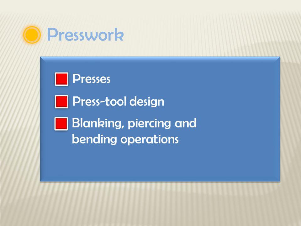 Presswork Presses Press-tool design Blanking, piercing and bending operations